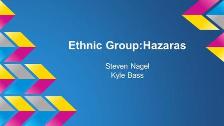 Ethnic Group:Hazaras Steven Nagel Kyle Bass. The Hazaras' place of origin Hazarajat, a tranquil mountain range in the center of the country near Bamiyan.