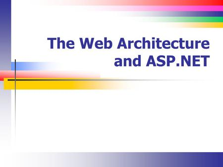The Web Architecture and ASP.NET. Slide 2 Review of the Web (1) It began with HTTP and HTML, which delivers static Web pages to browsers which would render.