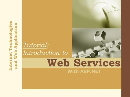 Internet Technologies and Web Application Web Services With ASP.NET Tutorial: Introduction to.