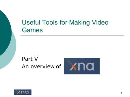 1 Useful Tools for Making Video Games Part V An overview of.