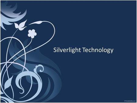 Silverlight Technology. Table of Contents 1.What is Silverlight Technology? 2.Silverlight Overview. 2.1 How it works 2.2 Silverlight development tools.
