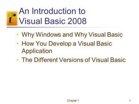 Chapter 11 An Introduction to Visual Basic 2008 Why Windows and Why Visual Basic How You Develop a Visual Basic Application The Different Versions of Visual.