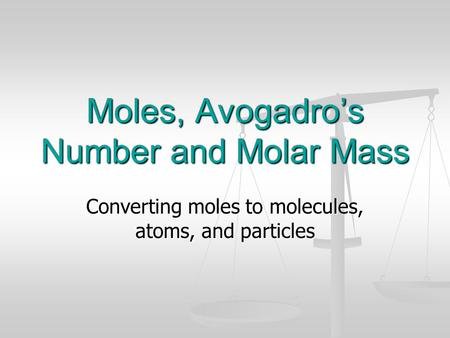Moles, Avogadro's Number and Molar Mass Converting moles to molecules, atoms, and particles.