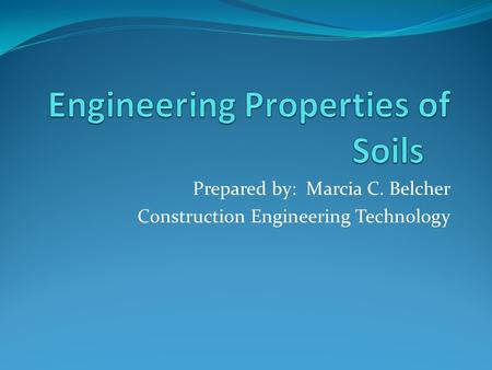 Prepared by: Marcia C. Belcher Construction Engineering Technology.