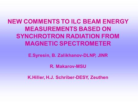 NEW COMMENTS TO ILC BEAM ENERGY MEASUREMENTS BASED ON SYNCHROTRON RADIATION FROM MAGNETIC SPECTROMETER E.Syresin, B. Zalikhanov-DLNP, JINR R. Makarov-MSU.