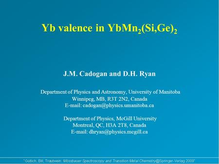Yb valence in YbMn 2 (Si,Ge) 2 J.M. Cadogan and D.H. Ryan Department of Physics and Astronomy, University of Manitoba Winnipeg, MB, R3T 2N2, Canada E-mail: