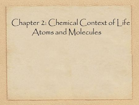 Chapter 2: Chemical Context of Life Atoms and Molecules.