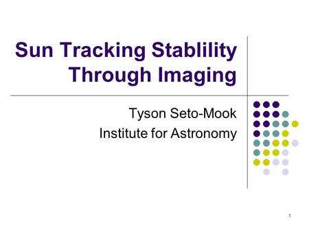 1 Sun Tracking Stablility Through Imaging Tyson Seto-Mook Institute for Astronomy.