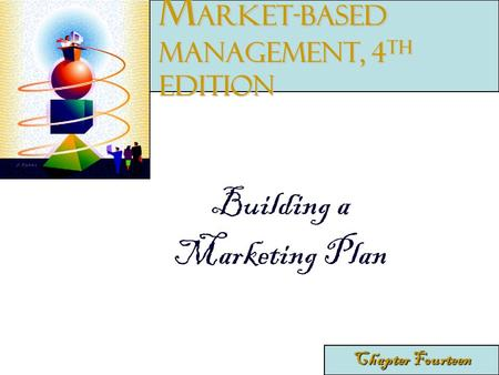 Building a Marketing Plan Chapter Fourteen M arket-Based Management, 4 th edition.