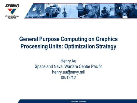 General Purpose Computing on Graphics Processing Units: Optimization Strategy Henry Au Space and Naval Warfare Center Pacific 09/12/12.