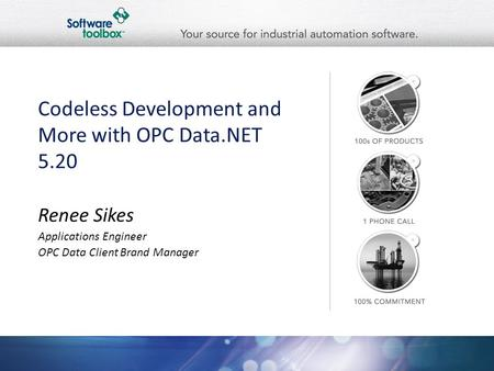 Codeless Development and More with OPC Data.NET 5.20 Renee Sikes Applications Engineer OPC Data Client Brand Manager.