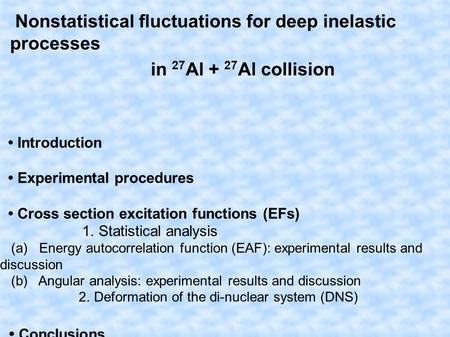 Nonstatistical fluctuations for deep inelastic processes in 27 Al + 27 Al collision Introduction Experimental procedures Cross section excitation functions.