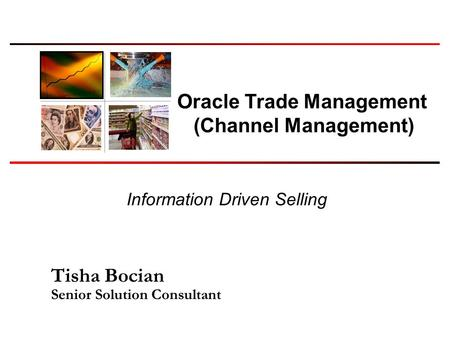 Information Driven Selling Oracle Trade Management (Channel Management) Tisha Bocian Senior Solution Consultant.