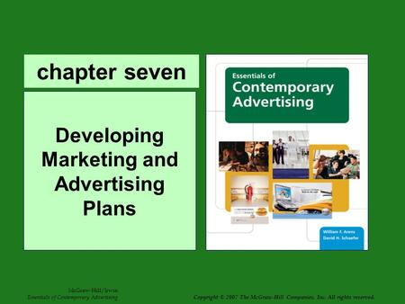 Chapter seven Developing Marketing and Advertising Plans McGraw-Hill/Irwin Essentials of Contemporary Advertising Copyright © 2007 The McGraw-Hill Companies,