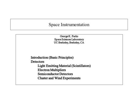 Space Instrumentation. Definition How do we measure these particles? h p+p+ e-e- Device Signal Source.