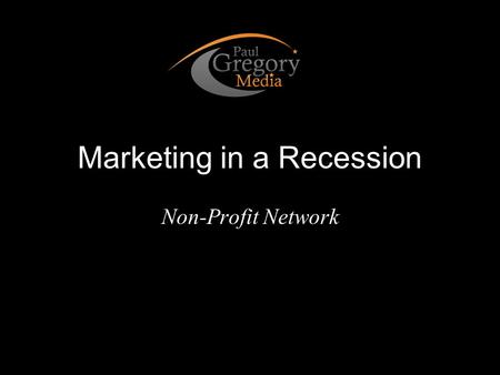 Marketing in a Recession Non-Profit Network. With Less. Do More.