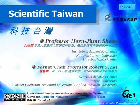 Scientific Taiwan Unless noted, the course materials are licensed under Creative Commons Attribution-NonCommercial-ShareAlike 2.5 Taiwan (CC BY-NC-SA 2.5)Attribution-NonCommercial-ShareAlike.
