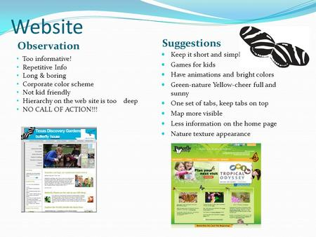 Website Observation Suggestions Keep it short and simple Games for kids Have animations and bright colors Green-nature Yellow-cheer full and sunny One.