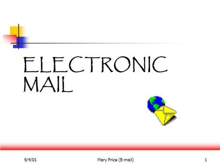 9/4/01Mary Price (E-mail)1 ELECTRONIC MAIL. 9/4/01Mary Price (E-mail)2 Electronic Mail (E-mail) A facility which allows text messages and computer files.