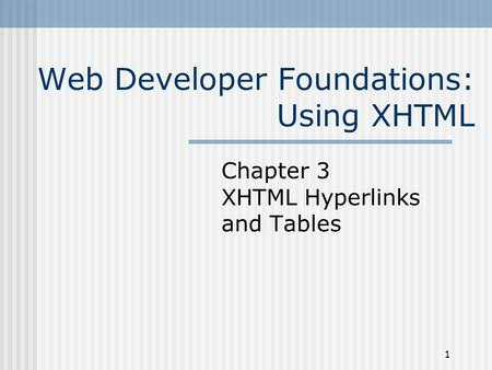 1 Web Developer Foundations: Using XHTML Chapter 3 XHTML Hyperlinks and Tables.