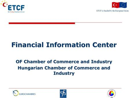 ETCF is funded by the European Union Financial Information Center OF Chamber of Commerce and Industry Hungarian Chamber of Commerce and Industry.