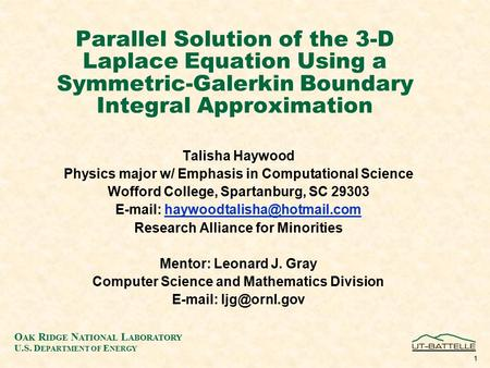 O AK R IDGE N ATIONAL L ABORATORY U.S. D EPARTMENT OF E NERGY 1 Parallel Solution of the 3-D Laplace Equation Using a Symmetric-Galerkin Boundary Integral.