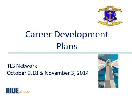 TLS Network October 9,18 & November 3, 2014 Career Development Plans.