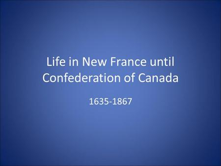 Life in New France until Confederation of Canada