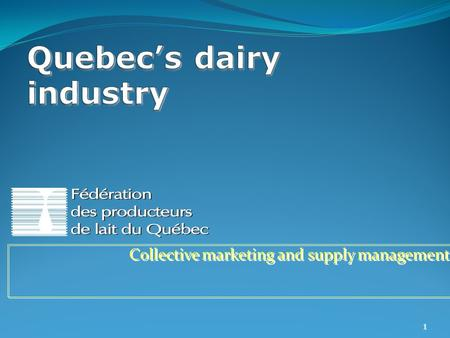 Collective marketing and supply management 1. PORTRAIT OF PRODUCTION 2 2008CanadaQuebec Dairy farms13,6006,600 Production (litres)7.6 billion2.8 billion.