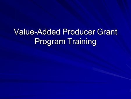Value-Added Producer Grant Program Training. Notice of Funding Availability Published in the Federal Register on December 21, 2005 Funding level is $19.475.