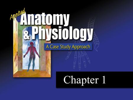 Chapter 1. Chapter 1 – Overview of the Body Applied Learning Outcomes Directional terms describe: the relative location of different body features the.