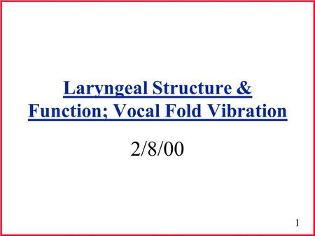 Laryngeal Structure & Function; Vocal Fold Vibration
