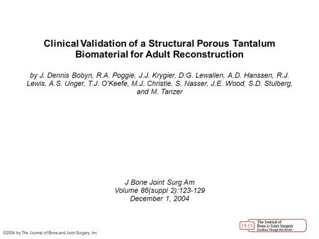 Clinical Validation of a Structural Porous Tantalum Biomaterial for Adult Reconstruction by J. Dennis Bobyn, R.A. Poggie, J.J. Krygier, D.G. Lewallen,