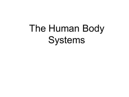 The Human Body Systems. Levels of Organization Remember that levels of organization in a multicellular organism include cells, tissues, organs, and organ.
