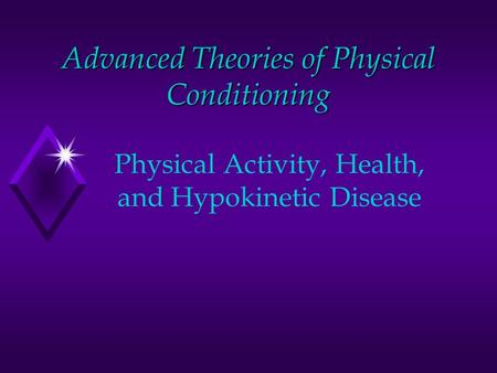 Advanced Theories of Physical Conditioning Physical Activity, Health, and Hypokinetic Disease.