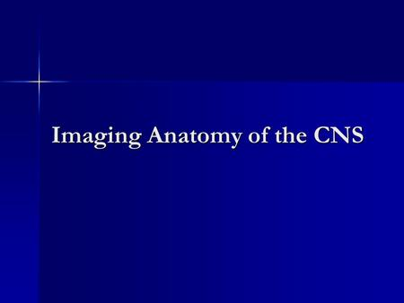 Imaging Anatomy of the CNS. Basic Imaging Types X-ray X-ray CT (Computed Tomography) CT (Computed Tomography) MRI (Magnetic Resonance Imaging) MRI (Magnetic.