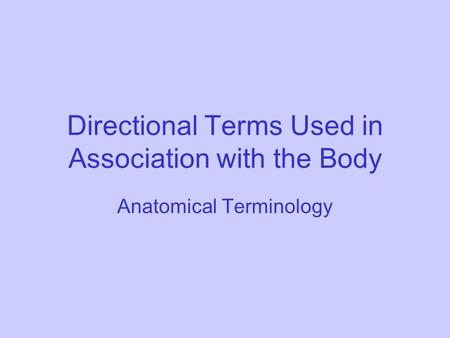 Directional Terms Used in Association with the Body Anatomical Terminology.