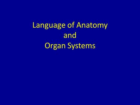 Language of Anatomy and Organ Systems. Anatomical Position.