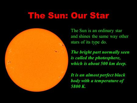The Sun: Our Star The Sun is an ordinary star and shines the same way other stars of its type do. The bright part normally seen is called the photosphere,