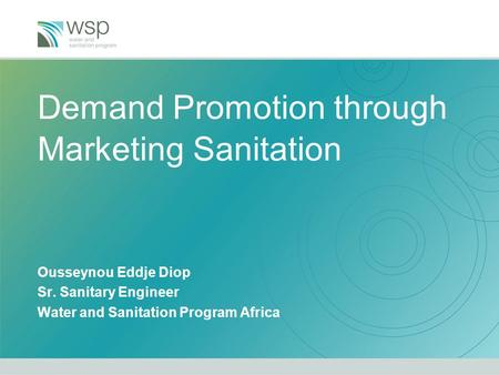 Demand Promotion through Marketing Sanitation Ousseynou Eddje Diop Sr. Sanitary Engineer Water and Sanitation Program Africa.