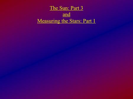 The Sun: Part 3 and Measuring the Stars: Part 1. Net result: 4 protons → 4 He + 2 neutrinos + energy Hydrostatic Equilibrium: pressure from fusion reactions.
