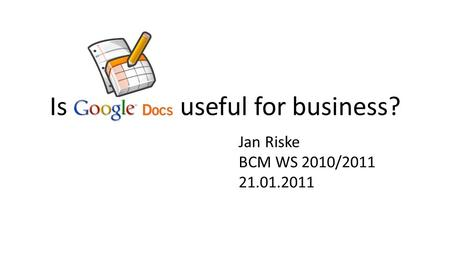 Is useful for business? Jan Riske BCM WS 2010/2011 21.01.2011.