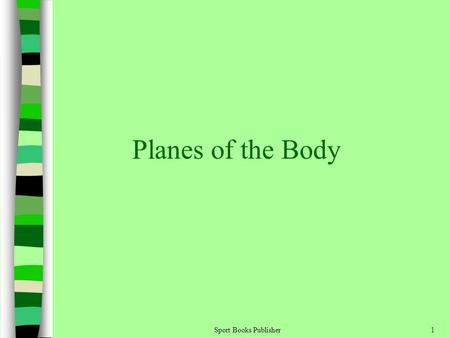 Sport Books Publisher1 Planes of the Body. Sport Books Publisher2 Are imaginary flat surfaces that divide human body They are used to: –Divide the body.