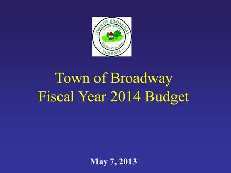 Town of Broadway Fiscal Year 2014 Budget May 7, 2013.