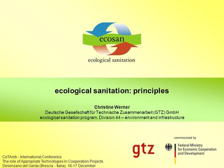 Ecosan – principles, technologies, projects Appropriate Technologies in Ccooperation Projects,16-17.12.05, Brescia 1 ecological sanitation: principles.
