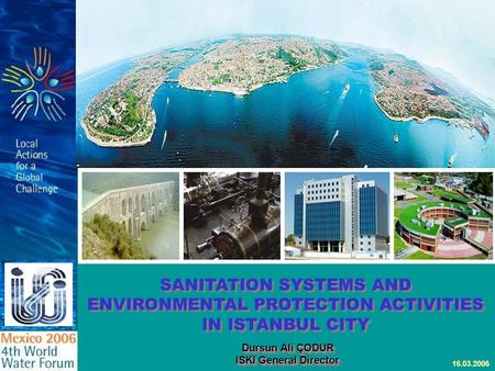 SANITATION SYSTEMS AND ENVIRONMENTAL PROTECTION ACTIVITIES IN ISTANBUL CITY SANITATION SYSTEMS AND ENVIRONMENTAL PROTECTION ACTIVITIES IN ISTANBUL CITY.