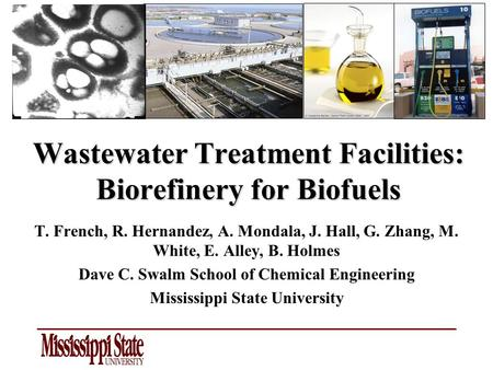 Wastewater Treatment Facilities: Biorefinery for Biofuels T. French, R. Hernandez, A. Mondala, J. Hall, G. Zhang, M. White, E. Alley, B. Holmes Dave C.