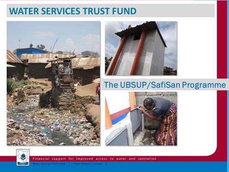 WATER SERVICES TRUST FUND The UBSUP/SafiSan Programme.