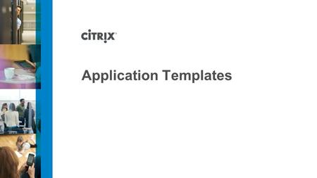 Application Templates. © 2012 Citrix | Confidential – Do Not Distribute Overview Topics covered in the module include: AppExpert Templates AppExpert Template.
