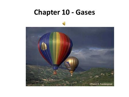 Chapter 10 - Gases Pressure = force/area Pop Your Top Atmospheric Pressure 1 atm = 760 mm Hg = 760 torr = 101,325 Pa = 101.325 kPa.